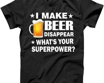 I Make Beer Disappear What's Your Superpower - T shirt