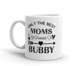 11 oz Coffee Mug:  Only The Best Moms Get Promoted To Bubby, Awesome Gift for Grandma Nana Gigi Gaga