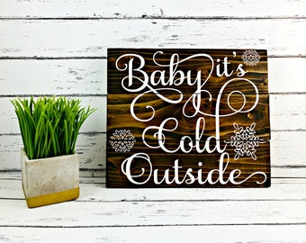Baby It's Cold Outside - Christmas Sign - Holiday Sign - Rustic Christmas - Christmas Decoration - Christmas Decor - Holiday Decoration