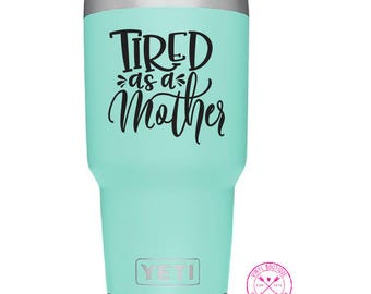 Tired as a Mother Funny YETI Ozark Tumbler Cup Car Decal Sticker