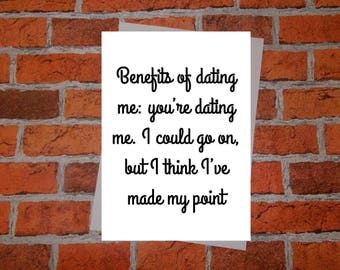Anniversary, birthday, valentine, anti valentine card - Benefits of dating me: You're dating me. I could go on but I've made my point