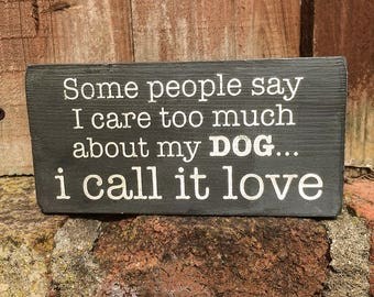 Some People Say I Care too Much About My Dog I Call it Love handmade wooden block sign, dog lover gift, dog plaque, grey, 140g