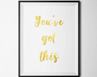 You've Got This Printable Motivational Quote Gold Foil Quotes Quote Prints Inspirational Wall Art Positive Quotes Positive Inspirational