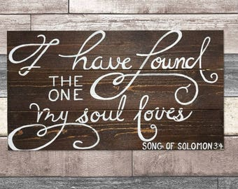 I have found the one my soul loves - signs, wood signs, signs for the home, wall decor, signs with sayings, signs with verses