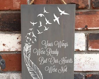 Your Wings Were Ready But Our Hearts Were Not - wood sign grieving mourning loss quotes - feather - bird - art
