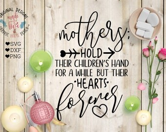 mom svg, mum svg, mom quotes, mothers hold their children's hands for a while but their hands forever, mom cutting file, mothers day svg