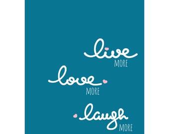 A4 print: More Live, love more, laugh more