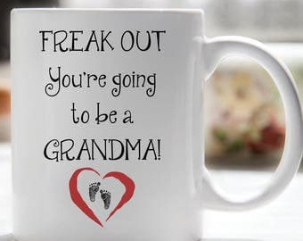 Freak Out You're Going To Be A Grandma Coffee Mug, Pregnancy Reveal, Grandma Mug