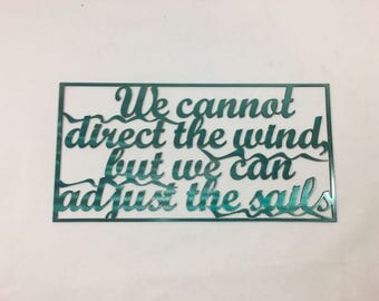 We Cannot Direct the Wind, But We Can Adjust the Sails  - 14ga Steel Metal Wall Art Sign - Quality, Durable Home Decor, Powder Coat