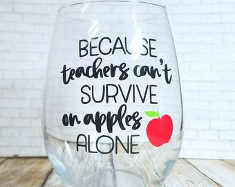Because Teachers Cant Survive On Apples Alone - Teacher Wine Glass - Teacher Gift - Teacher Appreciation Gift - Back To School Gift