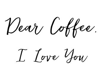 Dear Coffee I Love You, coffee svg, silhouette cut file, silhouette svg, cricut cut file, cricut svg, funny quote svg, funny svg