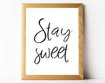 Stay Sweet Print PRINTABLE | Stay Sweet Quote Print INSTANT DOWNLOAD | Printable Wall Art Quote Calligraphy Print Printable 11x14 8x10 5x7