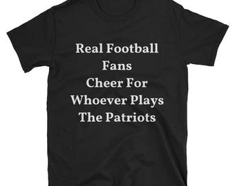 Real Football Fans Cheer For Whoever Plays The Patriots T-Shirt