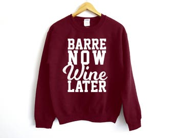 Barre Now Wine Later Sweater - Wine Sweater - Ballet Sweater - Wine Lover Sweater - Wine Jumper - Wine Sweatshirt - Dance Sweater | Dancer