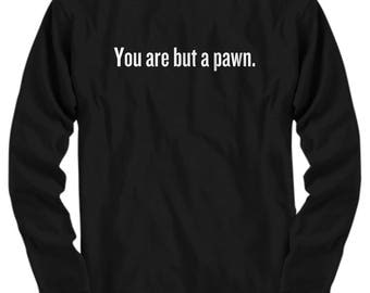 Funny Chess Gift - Chess Player Shirt - Chess Lover Present Idea - You Are But A Pawn - Long Sleeves