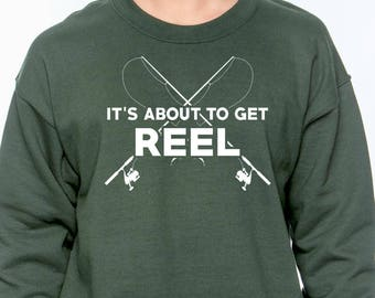 It's About to Get Reel Fishing Sweatshirt