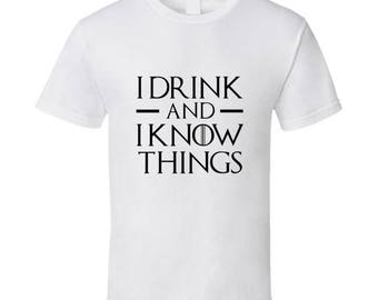I Drink And I Know Things Shirt Funny Tyrian Lannister Quote Got Super Fan White Tee Shirt