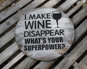 I Make Wine Disappear Sign-Wine Sign-Wine Decor-Wine Humor-What's Your Superpower Sign