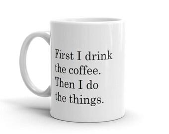 First I Drink the Coffee  - Coffee Mug - White
