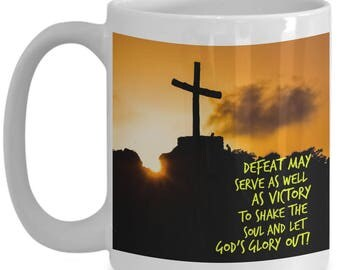 Defeat May Serve As Well As Victory to Shake The Soul And Let God's Glory Out!!! Religious Coffee Mug for The Believer in Your Life!