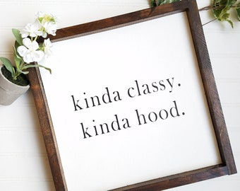 Kinda Classy Kinda Hood, kinda classy sign, stay classy sign, kinda hood sign, farmhouse decor, rustic decor, gift for her, funny sign