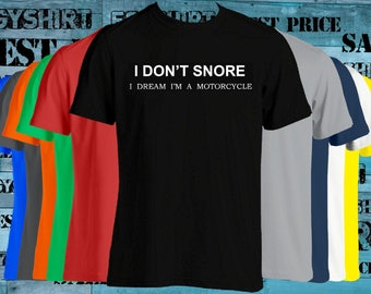I don't snore I dream I'm a Motorcycle t-shirt we can change the lettering any color best price fast shipping
