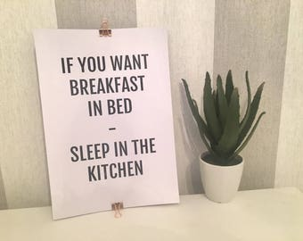 If You Want Breakfast In Bed Sleep In The Kitchen Art Print