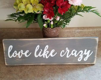 Love Like Crazy sign - love decor - romantic decor - love sign - distressed love sign - wedding gift - anniversary gift - rustic decor