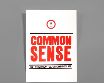 Common Sense is Highly Dangerous - Letterpress print