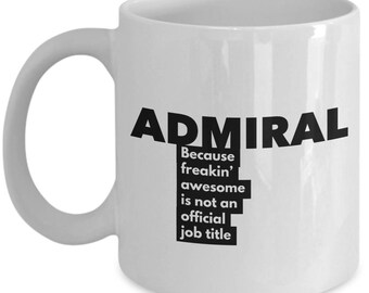 Admiral because freakin' awesome is not an official job title - Unique Gift Coffee Mug