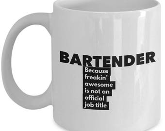 Bartender because freakin' awesome is not an official job title - Unique Gift Coffee Mug
