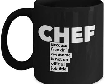 Chef because freakin' awesome is not an official job title - Unique Gift Black Coffee Mug