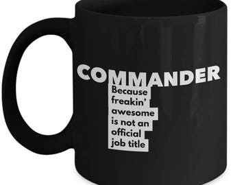 Commander because freakin' awesome is not an official job title - Unique Gift Black Coffee Mug