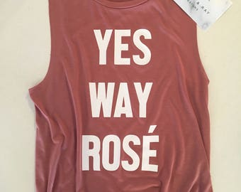 Yes Way Rosé Muscle Tank! Yes Way Rosé / Rosé All Day/