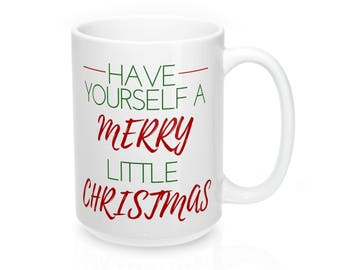 Christmas Coffee Mug, Christmas Mug, have Yourself a Merry Little Christmas, Stocking Stuffer, Winter Mug