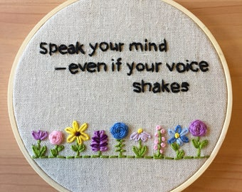 "5"" Hand Embroidered Hoop ""Speak your mind--even if your voice shakes"" // Feminist quote // Modern Embroidery // Feminist Gift"