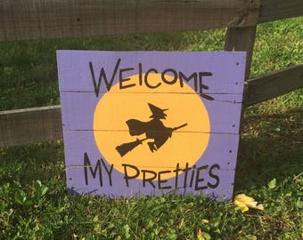 Welcome my Pretties Witch Sign / Wooden Welcome Witch Sign / Welcome Sign / Witch Sign / Halloween Sign / Halloween decor