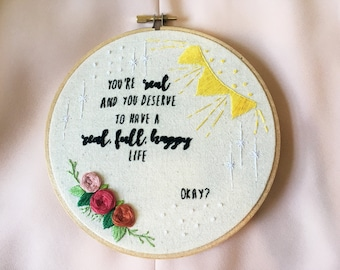 you're real and you deserve to have a real, full, happy life. okay? sanvers embroidery