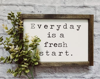 Everyday Is A Fresh Start | Farmhouse Decor | Modern Farmhouse  | Wood Sign | Sign Decor