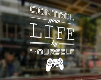 Control your life by yourself Vinyl Sticker Funny Decals Bumper Car Auto Laptop Wall Window Glass Skateboard Snowboard Helmet Macbook