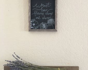 I Must Have Flowers Farmhouse Sign
