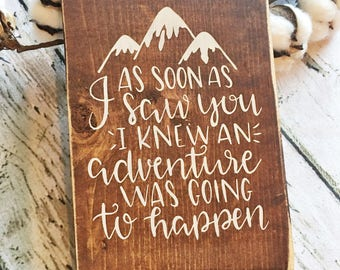 As soon as I saw you I knew and adventure was going to happen rustic wood stained sign