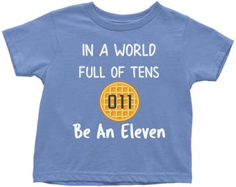 In A World Full Of Tens Be An Eleven | Toddler T-Shirt For Boys | Waffle Print Top For Girls | Eleven Tshirt For Kids | Toddler Clothing