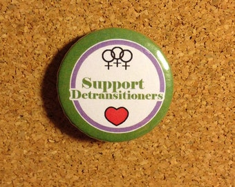 Support Detransitioners - 32mm Feminist Button Badge