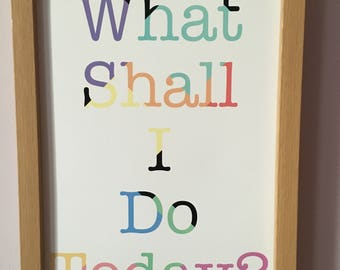 What Shall I Do Today? Art Print