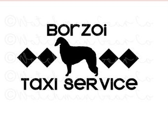 Taxi Service | Borzoi | 7.5in Vinyl Decal | Cheeky Sayings | Dog Mom