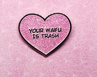 Your waifu is trash enamel pin