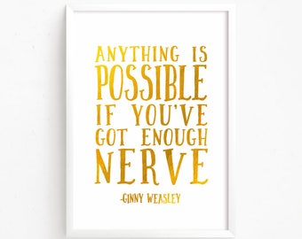 Sale 50% Off - Anything is possible if you've got enough nerve - Ginny Weasley Harry Potter Quote Gold Foil printable nursery poster decor