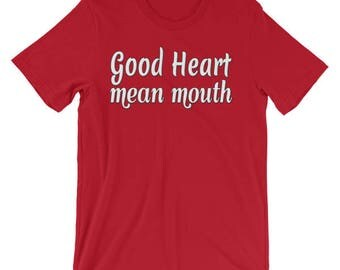 Good Heart Mean Mouth Unisex Womens Short Sleeve Tshirt