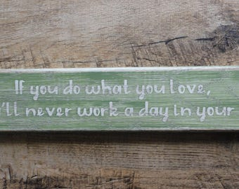 "Sign: ""If you do what you love, you'll never work a day in your life"" distressed wood"